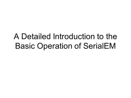 A Detailed Introduction to the Basic Operation of SerialEM.