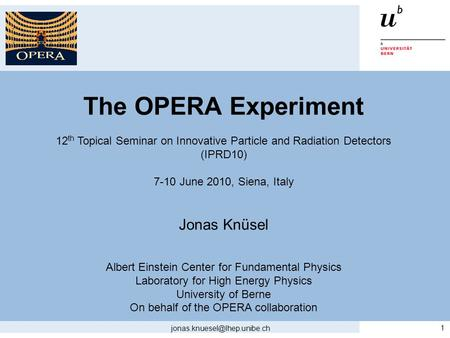 The OPERA Experiment 12 th Topical Seminar on Innovative Particle and Radiation Detectors (IPRD10) 7-10 June 2010, Siena, Italy Jonas Knüsel Albert Einstein.