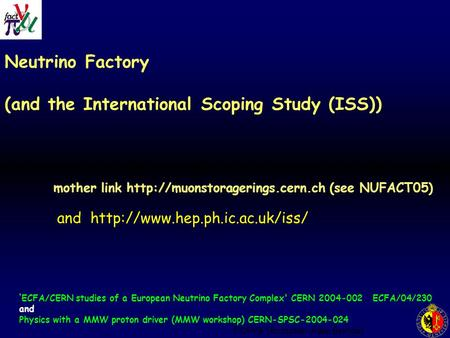 POFPA 18 october Alain Blondel Neutrino Factory (and the International Scoping Study (ISS)) mother link  (see NUFACT05)