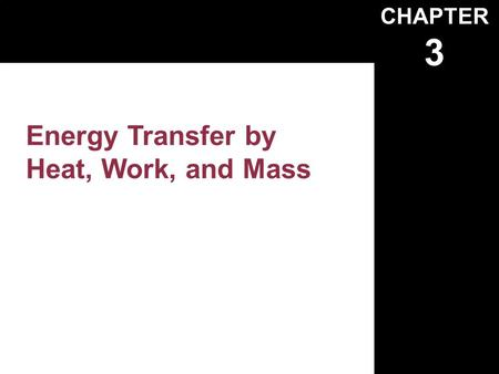 CHAPTER 3 Energy Transfer by Heat, Work, and Mass.