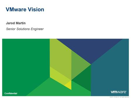 © 2010 VMware Inc. All rights reserved Confidential VMware Vision Jarod Martin Senior Solutions Engineer.
