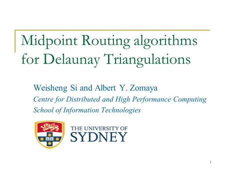 1 Midpoint Routing algorithms for Delaunay Triangulations Weisheng Si and Albert Y. Zomaya Centre for Distributed and High Performance Computing School.