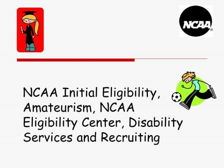 NCAA Initial Eligibility, Amateurism, NCAA Eligibility Center, Disability Services and Recruiting.