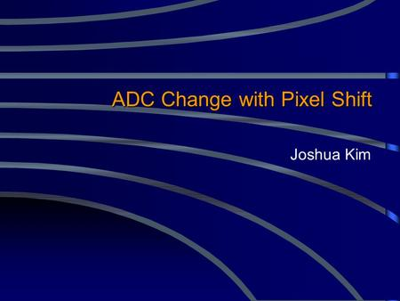 ADC Change with Pixel Shift Joshua Kim. I.Review II.Analysis Procedure III.ADC and Error Calculations IV.Current ADC Variation Results V.Future Work Outline.