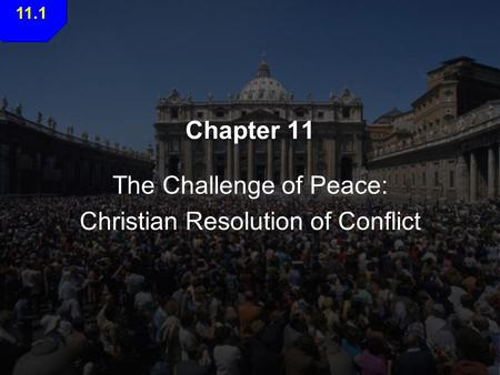 Chapter 11 The Challenge of Peace: Christian Resolution of Conflict 11.1.