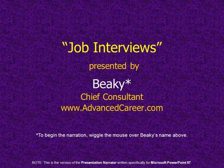 """Job Interviews"" presented by Beaky* Chief Consultant www.AdvancedCareer.com *To begin the narration, wiggle the mouse over Beaky's name above. NOTE: This."
