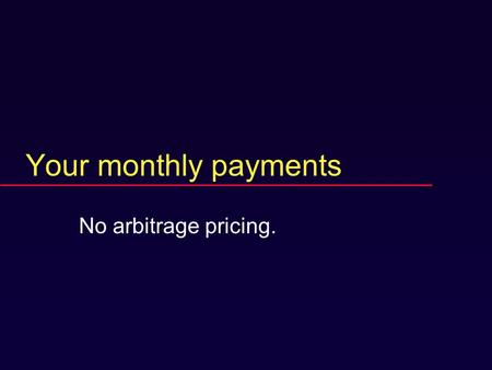 Your monthly payments No arbitrage pricing.. Key concepts  Real investment  Financial investment.