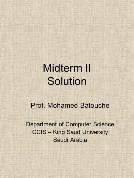 Midterm II Solution Prof. Mohamed Batouche Department of Computer Science CCIS – King Saud University Saudi Arabia.