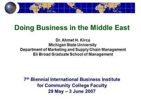 Dr. Ahmet H. Kirca Michigan State University Department of Marketing and Supply Chain Management Eli Broad Graduate School of Management Doing Business.