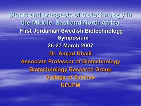 Status and prospects of biotechnology in the Middle East and North Africa First Jordanian Swedish Biotechnology Symposium First Jordanian Swedish Biotechnology.
