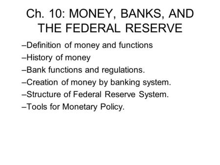 Ch. 10: MONEY, BANKS, AND THE FEDERAL RESERVE