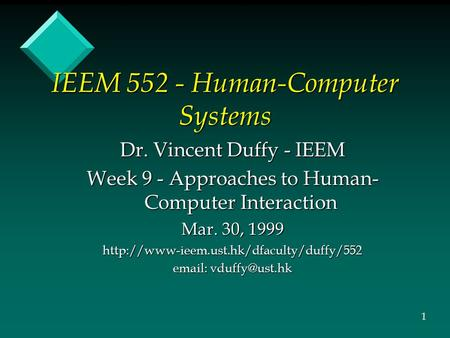 IEEM 552 - Human-Computer Systems Dr. Vincent Duffy - IEEM Week 9 - Approaches to Human- Computer Interaction Mar. 30, 1999