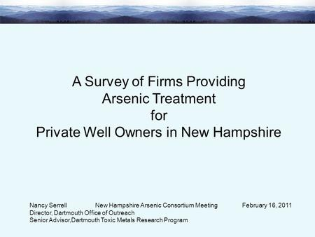 A Survey of Firms Providing Arsenic Treatment for Private Well Owners in New Hampshire Nancy Serrell New Hampshire Arsenic Consortium Meeting February.
