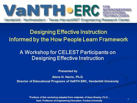 1 Designing Effective Instruction Informed by the How People Learn Framework A Workshop for CELEST Participants on Designing Effective Instruction Presented.