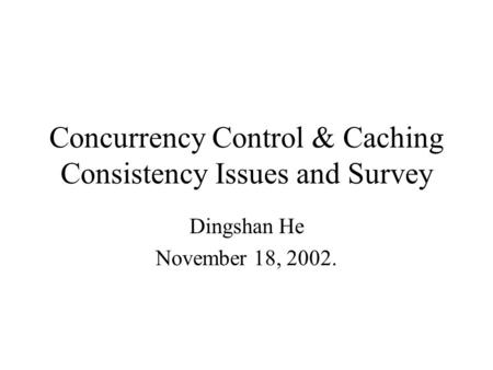 Concurrency Control & Caching Consistency Issues and Survey Dingshan He November 18, 2002.