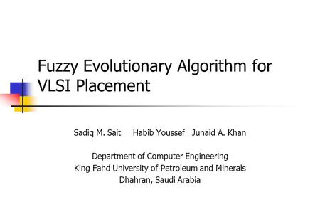 Fuzzy Evolutionary Algorithm for VLSI Placement Sadiq M. SaitHabib YoussefJunaid A. Khan Department of Computer Engineering King Fahd University of Petroleum.