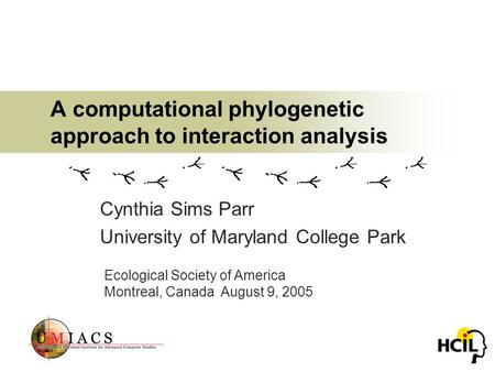 A computational phylogenetic approach to interaction analysis Cynthia Sims Parr University of Maryland College Park Ecological Society of America Montreal,