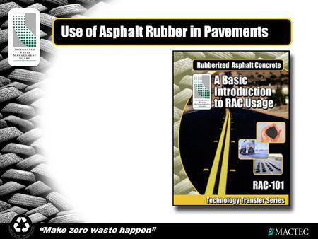 """Make zero waste happen"" Use of Asphalt Rubber in Pavements."