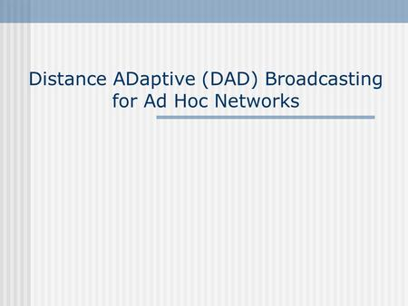 Distance ADaptive (DAD) Broadcasting for Ad Hoc Networks.