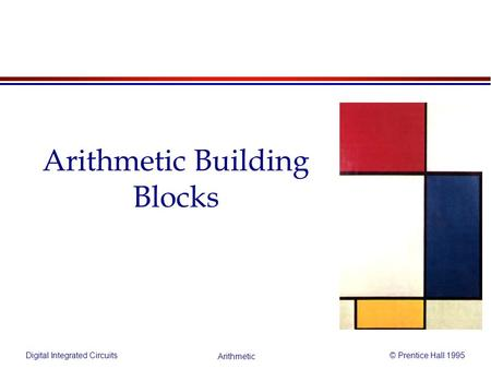 Digital Integrated Circuits© Prentice Hall 1995 Arithmetic Arithmetic Building Blocks.