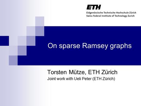 On sparse Ramsey graphs Torsten Mütze, ETH Zürich Joint work with Ueli Peter (ETH Zürich) TexPoint fonts used in EMF. Read the TexPoint manual before you.