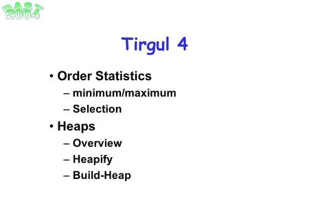Tirgul 4 Order Statistics Heaps minimum/maximum Selection Overview