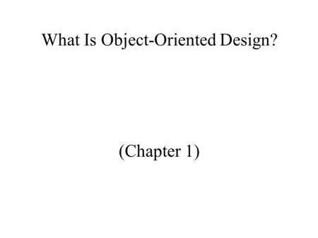 What Is Object-Oriented Design? (Chapter 1). Software Development Life Cycle 1. Problem statement and requirements 2. Solution specification 3. Code design.