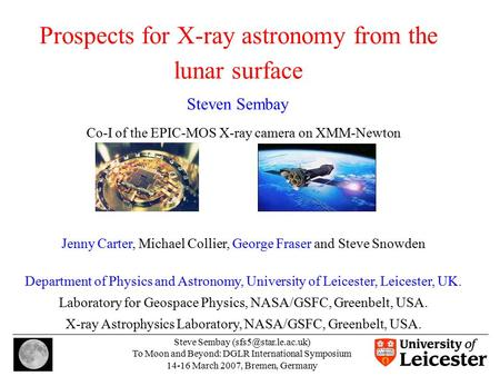 Steve Sembay To Moon and Beyond: DGLR International Symposium 14-16 March 2007, Bremen, Germany Prospects for X-ray astronomy from.