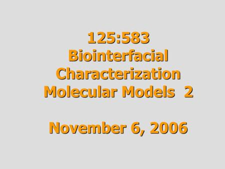 125:583 Biointerfacial Characterization Molecular Models 2 November 6, 2006.