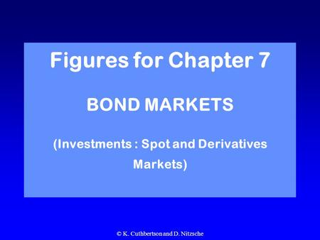 © K. Cuthbertson and D. Nitzsche Figures for Chapter 7 BOND MARKETS (Investments : Spot and Derivatives Markets)