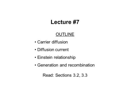 Lecture #7 OUTLINE Carrier diffusion Diffusion current Einstein relationship Generation and recombination Read: Sections 3.2, 3.3.
