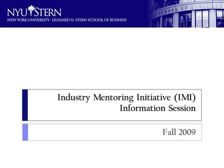 Industry Mentoring Initiative (IMI) Information Session Fall 2009.