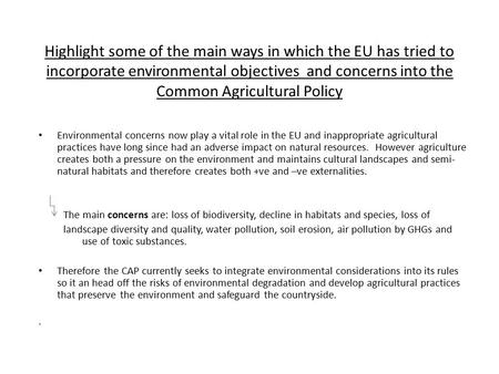Highlight some of the main ways in which the EU has tried to incorporate environmental objectives and concerns into the Common Agricultural Policy Environmental.