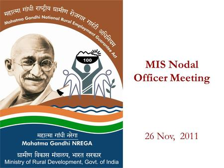 MIS Nodal Officer Meeting 26 Nov, 2011. AGENDA MIS operationalization: FY 10-11 and FY 11-12 Matching of opening and closing balance. Status of wage list.