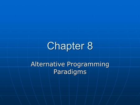 Chapter 8 Alternative Programming Paradigms. Paradigm A paradigm is a model or mental framework for representing or thinking about something. A paradigm.