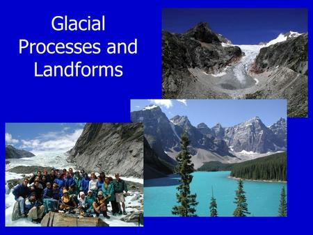 Glacial Processes and Landforms. What is a glacier? How do glaciers form?
