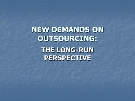 NEW DEMANDS ON OUTSOURCING: THE LONG-RUN PERSPECTIVE.