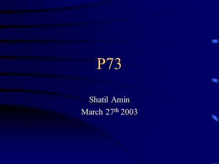 P73 Shatil Amin March 27 th 2003. ..Content I.Structure and Function II.Regulation III.Is it involved in human cancers?