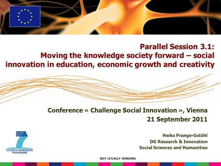 NOT LEGALLY BINDING Conference « Challenge Social Innovation », Vienna 21 September 2011 Heiko Prange-Gstöhl DG Research & Innovation Social Sciences and.