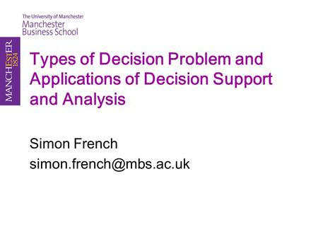 Types of Decision Problem and Applications of Decision Support and Analysis Simon French