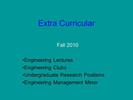 Extra Curricular Fall 2010 Engineering Lectures Engineering Clubs Undergraduate Research Positions Engineering Management Minor.
