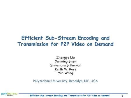 Efficient Sub-stream Encoding and Transmission for P2P Video on Demand 1 Efficient Sub-Stream Encoding and Transmission for P2P Video on Demand Zhengye.