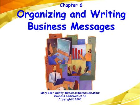 Chapter 6 Organizing and Writing Business Messages Mary Ellen Guffey, Business Communication: Process and Product, 5e Copyright © 2006.