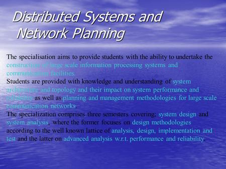 Distributed Systems and Network Planning The specialisation aims to provide students with the ability to undertake the construction of large scale information.