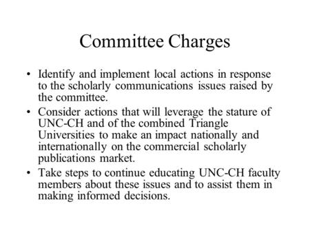 Committee Charges Identify and implement local actions in response to the scholarly communications issues raised by the committee. Consider actions that.