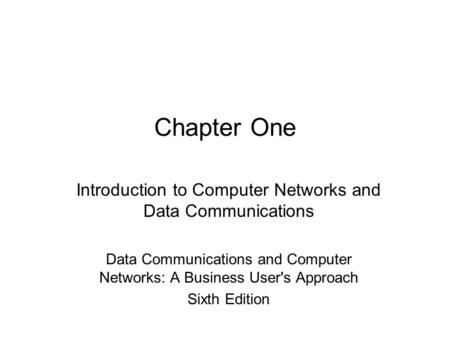 Chapter One Introduction to Computer Networks and Data Communications Data Communications and Computer Networks: A Business User's Approach Sixth Edition.