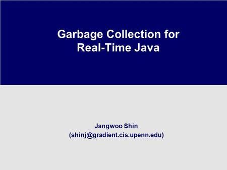 Jangwoo Shin Garbage Collection for Real-Time Java.