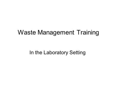 Waste Management Training In the Laboratory Setting.