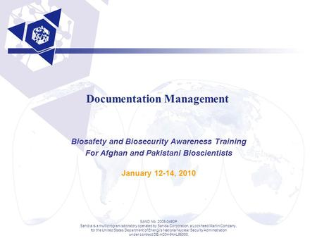 Documentation Management Biosafety and Biosecurity Awareness Training For Afghan and Pakistani Bioscientists January 12-14, 2010 SAND No. 2008-0480P Sandia.