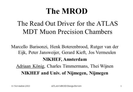 11 November 2003ATLAS MROD Design Review1 The MROD The Read Out Driver for the ATLAS MDT Muon Precision Chambers Marcello Barisonzi, Henk Boterenbrood,